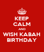 KEEP CALM AND WISH KABAH BIRTHDAY - Personalised Poster A4 size