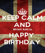 KEEP CALM AND WISH KAITE HAPPY  BIRTHDAY - Personalised Poster A4 size