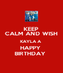 KEEP CALM AND WISH KAYLA A  HAPPY  BIRTHDAY  - Personalised Poster A4 size