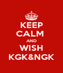 KEEP CALM  AND WISH KGK&NGK - Personalised Poster A4 size