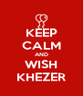 KEEP CALM AND WISH KHEZER - Personalised Poster A4 size