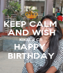 KEEP CALM  AND WISH KIKKI d CR HAPPY  BIRTHDAY - Personalised Poster A4 size