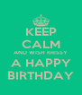 KEEP CALM AND WISH KRISSY A HAPPY BIRTHDAY - Personalised Poster A4 size
