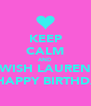 KEEP CALM AND WISH LAUREN A HAPPY BIRTHDAY - Personalised Poster A4 size