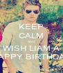 KEEP CALM AND WISH LIAM A HAPPY BIRTHDAY - Personalised Poster A4 size