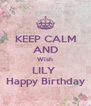 KEEP CALM AND Wish LILY  Happy Birthday - Personalised Poster A4 size