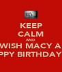 KEEP CALM AND WISH MACY A HAPPY BIRTHDAY!!!! - Personalised Poster A4 size