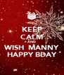 KEEP CALM AND WISH  MANNY HAPPY BDAY - Personalised Poster A4 size