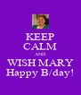 KEEP CALM AND WISH MARY Happy B/day! - Personalised Poster A4 size
