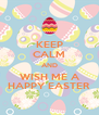 KEEP CALM AND WISH ME A HAPPY EASTER - Personalised Poster A4 size
