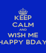 KEEP CALM AND WISH ME HAPPY BDAY - Personalised Poster A4 size