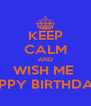 KEEP CALM AND WISH ME  HAPPY BIRTHDATE  - Personalised Poster A4 size