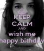 KEEP CALM AND wish me happy bithday - Personalised Poster A4 size