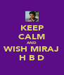 KEEP CALM AND WISH MIRAJ H B D - Personalised Poster A4 size