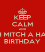 KEEP CALM AND WISH MITCH A HAPPY BIRTHDAY - Personalised Poster A4 size