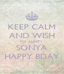 KEEP CALM AND WISH MY AUNTY SONYA HAPPY BDAY - Personalised Poster A4 size