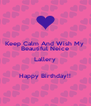 Keep Calm And Wish My  Beautiful Neice Lallery  Happy Birthday!! - Personalised Poster A4 size