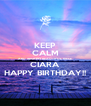 KEEP CALM AND WISH MY BEAUTIFUL NIECE CIARA HAPPY BIRTHDAY!! - Personalised Poster A4 size