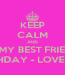 KEEP CALM AND WISH MY BEST FRIEND A  HAPPY BIRTHDAY - LOVE YOU JAELIS - Personalised Poster A4 size