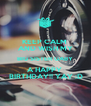 KEEP CALM  AND WISH MY BIG SISTER GABY A HAPPY   BIRTHDAY!! YAY :D - Personalised Poster A4 size