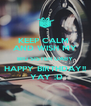 KEEP CALM  AND WISH MY BIG SISTER GABY HAPPY BIRTHDAY!!  YAY :D - Personalised Poster A4 size