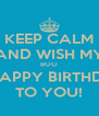 KEEP CALM AND WISH MY BOO A HAPPY BIRTHDAY TO YOU! - Personalised Poster A4 size