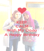 KEEP CALM AND Wish My Dodo A Happy Birthday - Personalised Poster A4 size