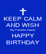 KEEP CALM AND WISH My Favorite Pastor HAPPY BIRTHDAY - Personalised Poster A4 size