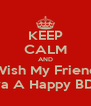KEEP CALM AND Wish My Friend Satya A Happy BDay!! - Personalised Poster A4 size