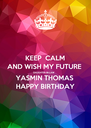 KEEP  CALM AND WISH MY FUTURE DAUGHTER-IN-LAW YASMIN THOMAS HAPPY BIRTHDAY - Personalised Poster A4 size