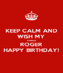 KEEP CALM AND WISH MY GodSon ROGER HAPPY BIRTHDAY! - Personalised Poster A4 size
