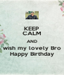 KEEP CALM AND wish my lovely Bro Happy Birthday - Personalised Poster A4 size