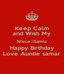 Keep Calm and Wish My Niece Samia Happy Birthday Love Auntie samar - Personalised Poster A4 size
