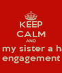 KEEP CALM AND wish my sister a happy engagement - Personalised Poster A4 size