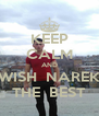 KEEP CALM AND WISH  NAREK THE  BEST - Personalised Poster A4 size