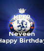 KEEP CALM AND Wish Neveen Happy Birthday - Personalised Poster A4 size