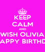 KEEP CALM AND WISH OLIVIA A HAPPY BIRTHDAY - Personalised Poster A4 size