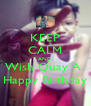 KEEP CALM AND Wish Quay A  Happy Birthday - Personalised Poster A4 size