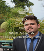 KEEP CALM AND Wish Saad A Happy Birthday <3 - Personalised Poster A4 size
