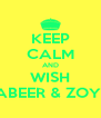 KEEP CALM AND WISH SABEER & ZOYA - Personalised Poster A4 size