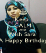 Keep  CALM AND Wish Sara  A Happy Birthday - Personalised Poster A4 size