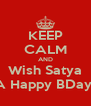 KEEP CALM AND Wish Satya  A Happy BDay!! - Personalised Poster A4 size