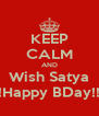 KEEP CALM AND Wish Satya !Happy BDay!! - Personalised Poster A4 size