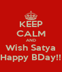 KEEP CALM AND Wish Satya Happy BDay!! - Personalised Poster A4 size