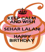 KEEP CALM  AND WISH SEHAR LALANI HAPPY BIRTHDAY  - Personalised Poster A4 size