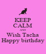 KEEP CALM AND Wish Tacha Happy birthday - Personalised Poster A4 size