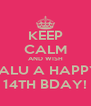 KEEP CALM AND WISH TALU A HAPPY 14TH BDAY! - Personalised Poster A4 size
