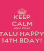 KEEP CALM AND WISH TALU HAPPY 14TH BDAY! - Personalised Poster A4 size