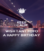 KEEP CALM AND WISH TANT FOFO A HAPPY BIRTHDAY  - Personalised Poster A4 size