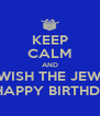 KEEP CALM AND WISH THE JEW A HAPPY BIRTHDAY - Personalised Poster A4 size
